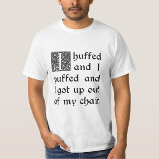 Huffed and Puffed and Got Out of My Chair Tee Shirts