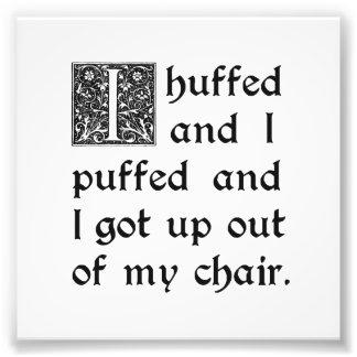 Huffed y soplado y salido de mi silla impresión fotográfica