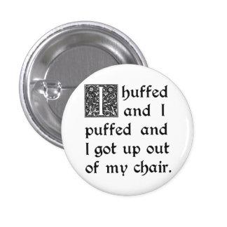 Huffed y soplado y salido de mi silla pin redondo de 1 pulgada
