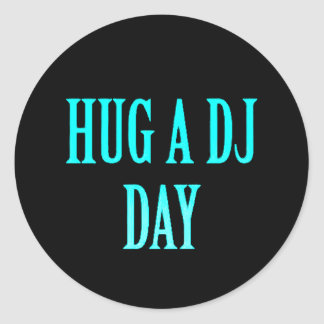 HUG A DJ DAY FUNNY COMMENTS PARTY MUSIC SPECIAL OC CLASSIC ROUND STICKER