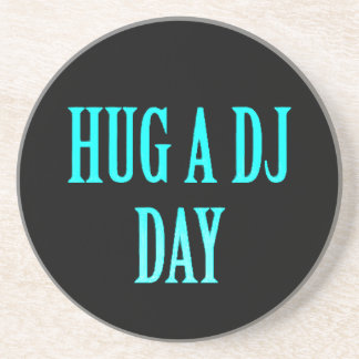 HUG A DJ DAY FUNNY COMMENTS PARTY MUSIC SPECIAL OC DRINK COASTER