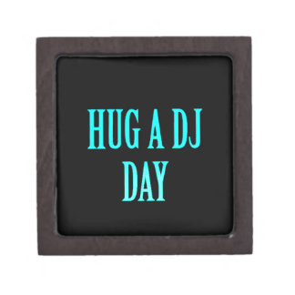 HUG A DJ DAY FUNNY COMMENTS PARTY MUSIC SPECIAL OC PREMIUM JEWELRY BOXES