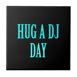 HUG A DJ DAY FUNNY COMMENTS PARTY MUSIC SPECIAL OC TILE