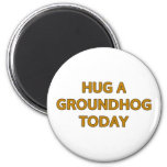 Hug A Groundhog Today 2 Inch Round Magnet