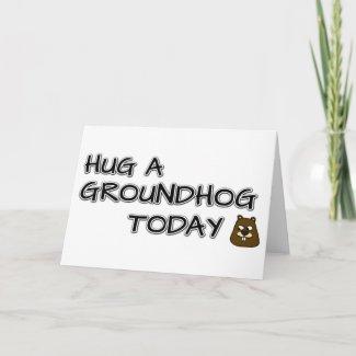 Hug a groundhog today card