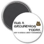 Hug a groundhog today. Get a rabies shot tomorrow. Magnet