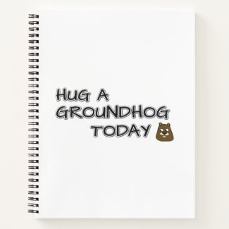 Hug a groundhog today notebook