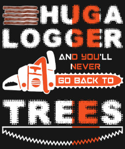 867505d9 Hug A Logger And You'll Never Go Back T-Shirt