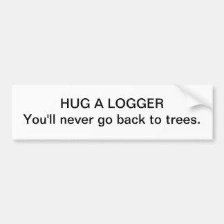 Hug a logger - bumper sticker car bumper sticker