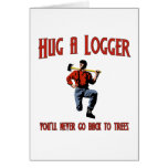 Hug A Logger.  You'll Never Go Back To Trees. Greeting Card