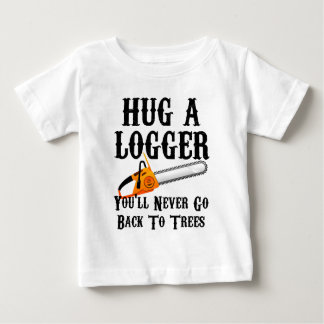 Hug A Logger You'll Never Go Back To Trees Shirt