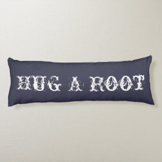 Hug a Root Body Pillow