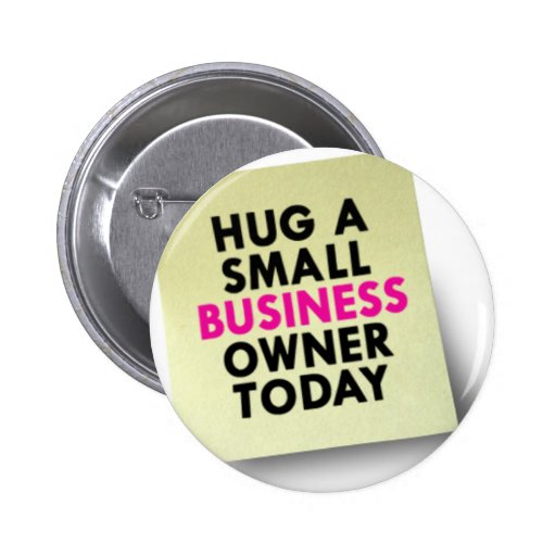Hug A Small Business Owner Today Buttons