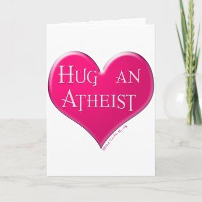 http://rlv.zcache.com/hug_an_atheist_card-p137599029581557414qi0i_400.jpg