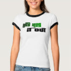 HUG, IT OUT T-Shirt