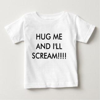 Hug Me And I'll Scream Baby T-Shirt