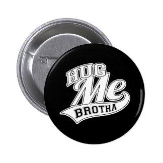 Hug Me Brotha 2 Inch Round Button