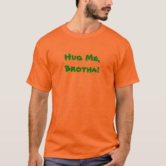 Hug Me, Brotha! menn's t-shirt