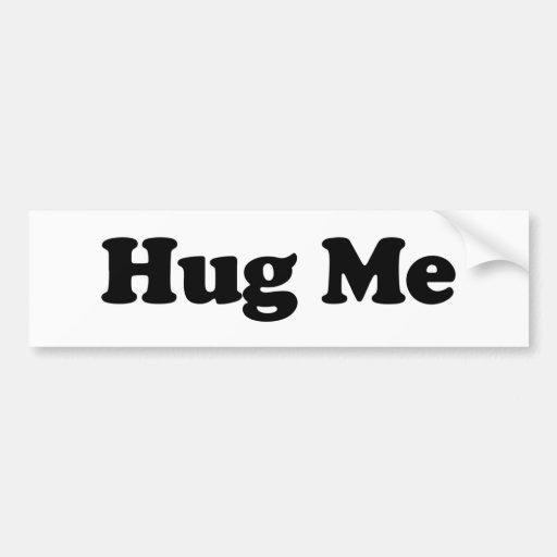 Hug Me Bumper Stickers