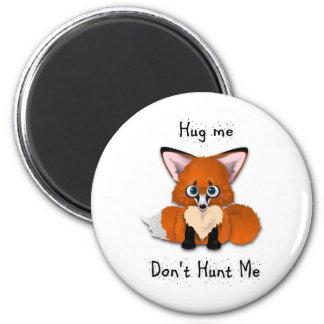 """Hug me, don't hunt me"" Baby Fox 2 Inch Round Magnet"