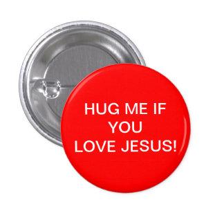 HUG ME IF YOU LOVE JESUS PINBACK BUTTON