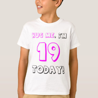 Hug me, I'm 19 today! T-Shirt