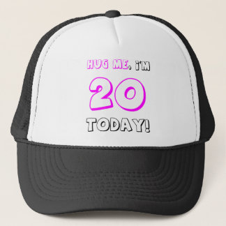 Hug me, I'm 20 today! Trucker Hat