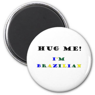 Hug Me Im Brazilian Magnet