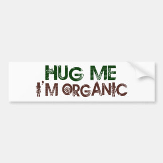 Hug Me I'M Organic Car Bumper Sticker