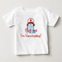 Hug me, I'm Vaccinated! Baby T-Shirt