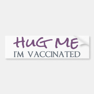 Hug Me, I'm Vaccinated Bumper Sticker