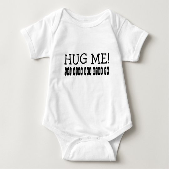 I Want To Cuddle With You Baby: HUG ME! You Know You Want To Baby Bodysuit