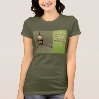 hug my neck. T-Shirt