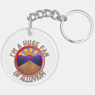Huge Fan of Alluvium Pun Double-Sided Round Acrylic Keychain