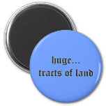 Huge Tracts of Land Magnet