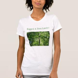 Hugged A Tree Lately Tee