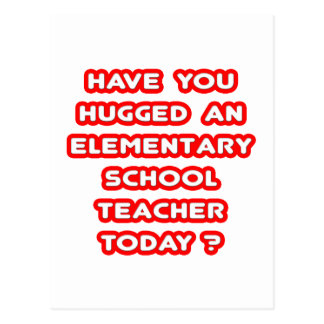 Hugged An Elementary School Teacher Today? Post Card