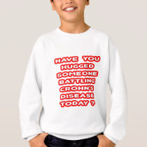 Hugged Someone Battling Crohn's Disease? Sweatshirt