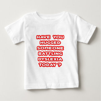 Hugged Someone Battling Dyslexia Today? Baby T-Shirt