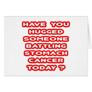 Hugged Someone Battling Stomach Cancer? Card