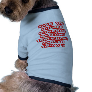 Hugged Someone Battling Testicular Cancer? Doggie Tee Shirt