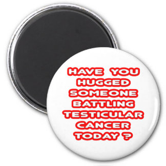 Hugged Someone Battling Testicular Cancer? Fridge Magnets