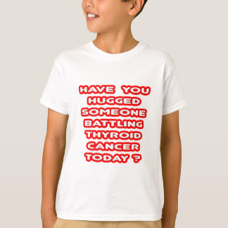 Hugged Someone Battling Thyroid Cancer Today? T-Shirt