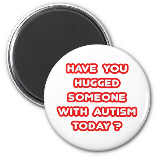 Hugged Someone With Autism Today? Fridge Magnets
