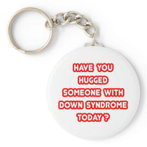 Hugged Someone With Down Syndrome Today? Keychain