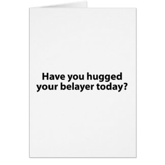 Hugged Your Belayer? Greeting Card