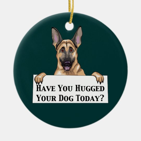 Hugged Your Dog Ceramic Ornament