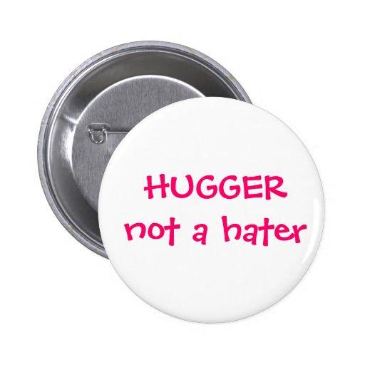Hugger not a hater Button