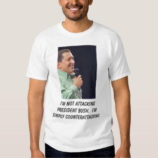 hugo chavez, I'm not attacking President Bush. ... T-Shirt
