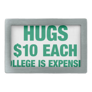 Hugs $10 each - College is expensive Belt Buckle